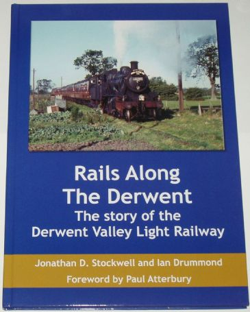 Rails Along the Derwent - The Story of the Derwent Valley Light Railway, by Jonathan D. Stockwell and Ian Drummond